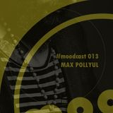 MOODCAST 013 - MAX POLLYUL