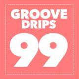 Groove Drips episode 99