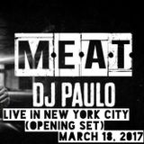 DJ PAULO LIVE @ MEAT NYC (Opening Set) 03/18/2017