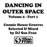 DANCING IN OUTER SPACE Vol. 2 - Part 1 - Cosmic House Grooves Mixed by DJ San Fran