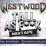 WESTWOOD - TALL AS FUCK