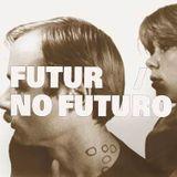 FUTUR / NO FUTURO #11 - WHAT'S THERE LEFT