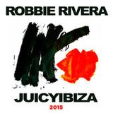Robbie Rivera - Juicy Ibiza 2015 (Continuous Mix 1)