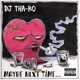 DJ Tha-Ro Presents - Maybe Next Time...