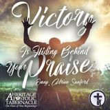 7-16-17 Victory is Hiding Behind Your Praise - Evang. Adrian Sanford