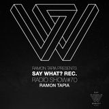 Say What? Recordings Radio Show 070 with Ramon Tapia
