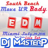 "DJ MasterP South Beach Move U'R Body  ""EDM""  July 2016 (Final Hour)"