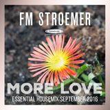FM STROEMER - More Love Essential Housemix September 2016 | www.fmstroemer.de