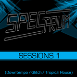 Spectrum: Sessions 1 (Downtempo, Glitch, Tropical House)