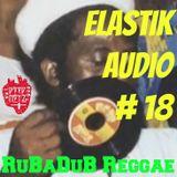 ELaSTiK AuDio MiXTaPe #18 *RuBaDuB Reggae Blast* - Damien Marley, Cocoa Tea, Barrington Levi, Sizzla