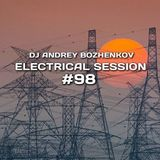 Dj Andrey Bozhenkov - Electrical Session #98