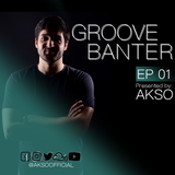 Groove Banter Ep.01 presented by AKSO