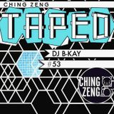 B-KAY - Ching Zeng Presents Taped #53