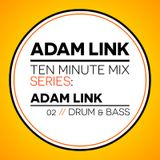 Adam Link - Ten Minute Mix 02 - Adam Link - Drum & Bass