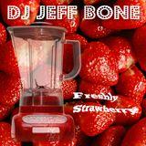 DJ JEFF BONE - Freshly Mixed Strawberry