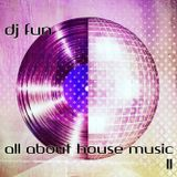 Dj Fun - All about House music II
