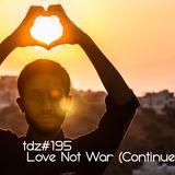 TDZ#195... Love Not War (Continued).....