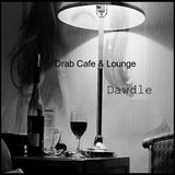Drab Cafe & Lounge - Dawdle