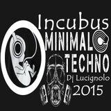 Incubus MiNiMaL TeCHNo 2015 DjLucignolo