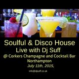 Dj Suff Live @ Corkers Champagne and Cocktail Bar 11th July 2015