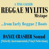 A TING CALLED REGGAE MYLITIS - DANCE CRASHER Sound Mixtape (2018)