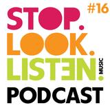 Stop.Look.Listen. Podcast #16