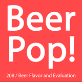 Ep. 208 / Beer Flavor and Evaluation