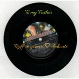 To my Father Raff re groove dedicate