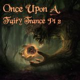 Once Upon A Fairy Trance pt2 [ September 2018 ]