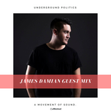 James Damian - Underground Politics Guest Mix 018