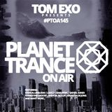 Tom Exo presents Planet Trance On Air (#PTOA145)