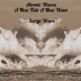 Atomic Waves- A New Tide A New Wave- Surge Wave
