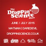 Droppin' Science Show June / July 2015 ft. Matman & Daredevil