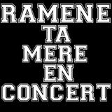 Ramène Ta Mère En Concert : Mercredi 16 Mars 2016 !