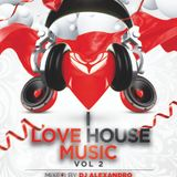 I Love House Music (vol 2) - mixed by Dj Alexandro