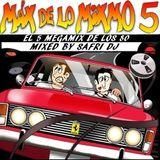 MAX DE LO MIXMO 5 BY SAFRI DJ.