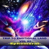 TRIP TO EMOTIONAL LAND VOL 82  - Ephemeral -