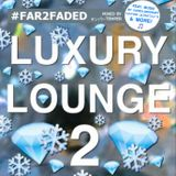 #Far2Faded - Luxury Lounge Vol.2