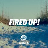 Fired Up! :: Episode 5