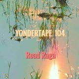 Yondertape 104 - Road Raga