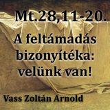 Mt. 28,11-20 - A feltámadás bizonyítéka: velünk van! (Vass Zoltán Arnold)