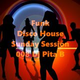 Funk Disco House Sunday Session 008 - Dj Pita B