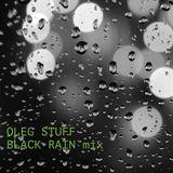 Oleg Stuff - Black Rain mix