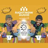 RIGHTNOW AUDIO EP.6