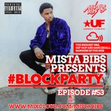 Mista Bibs - #BlockParty Episode 53 (Current R&B & Hip Hop)