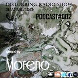 Disturbing Radio Show 21/April/2013 PODCAST#002 by Moreno