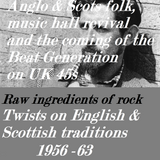 RAW INGREDIENTS OF ROCK 11: TWISTS ON TRADITIONS IN BRITAIN 1956-63