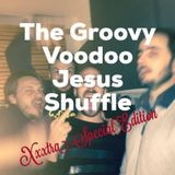 The Groovy Voodoo Jesus Shuffle Xxxtra Special Edition