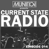 Current State Radio 014 with DJ Munition