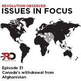 Issues in Focus - Episode 31: Canada's withdrawal from Afghanistan